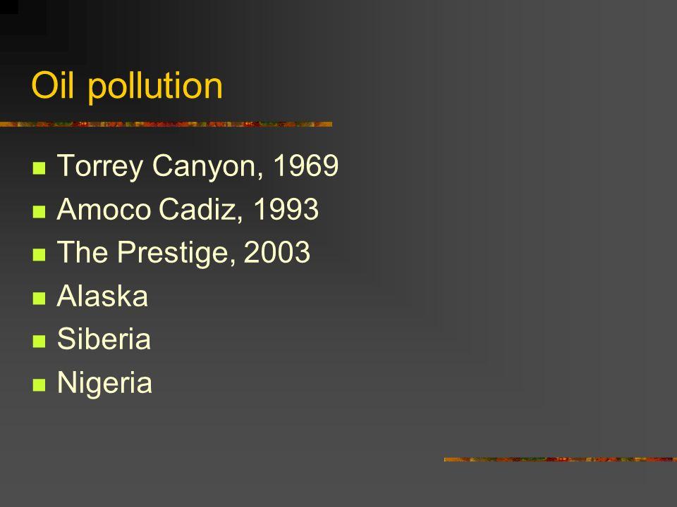 Oil pollution Torrey Canyon, 1969 Amoco Cadiz, 1993 The Prestige, 2003
