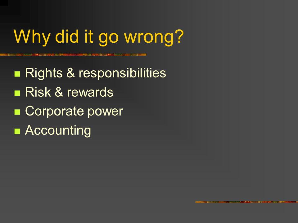 Why did it go wrong Rights & responsibilities Risk & rewards