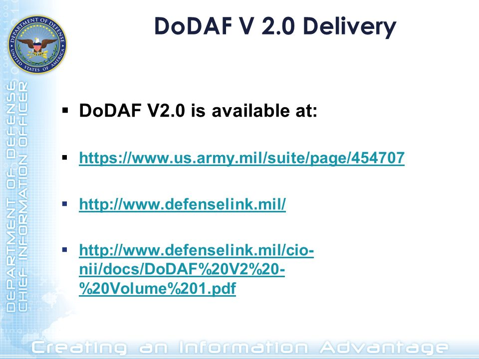 DoDAF V 2.0 Delivery DoDAF V2.0 is available at: