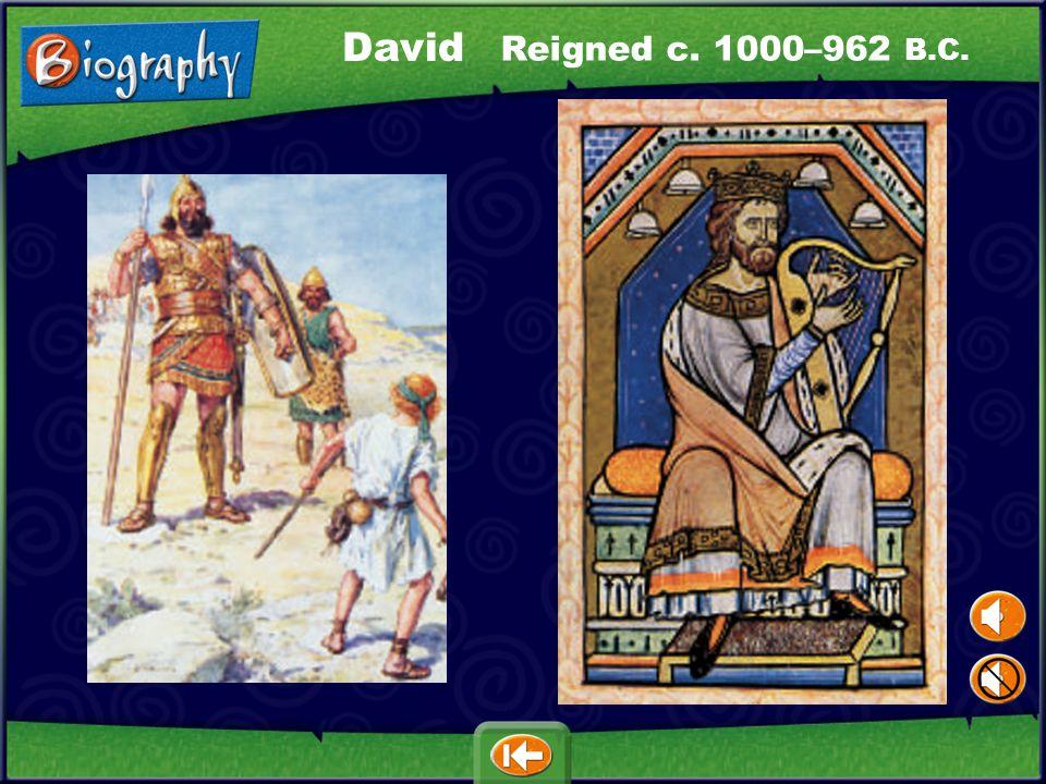 David Reigned c. 1000–962 B.C.