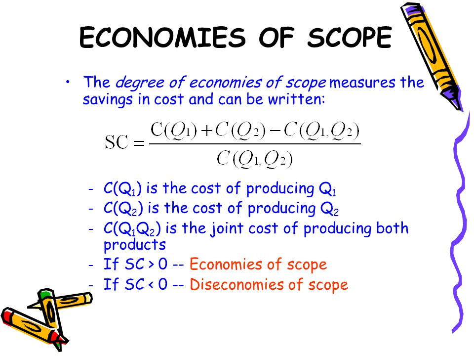 ECONOMIES OF SCOPE The degree of economies of scope measures the savings in cost and can be written: