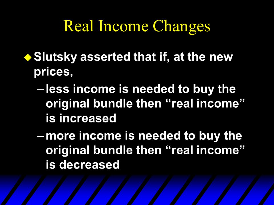 Real Income Changes Slutsky asserted that if, at the new prices,