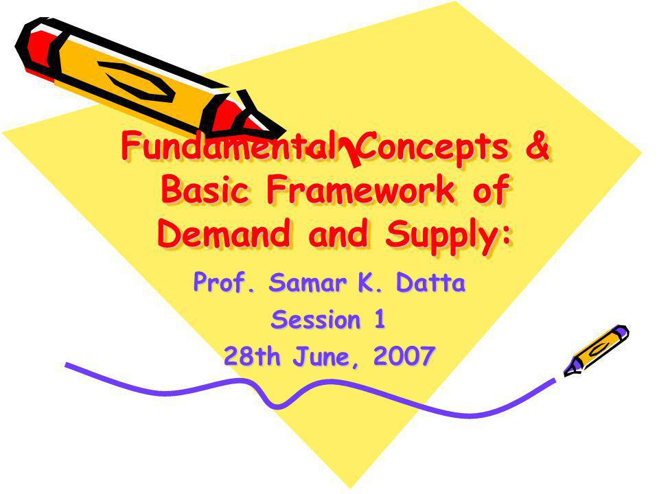 Fundamental Concepts & Basic Framework of Demand and Supply: