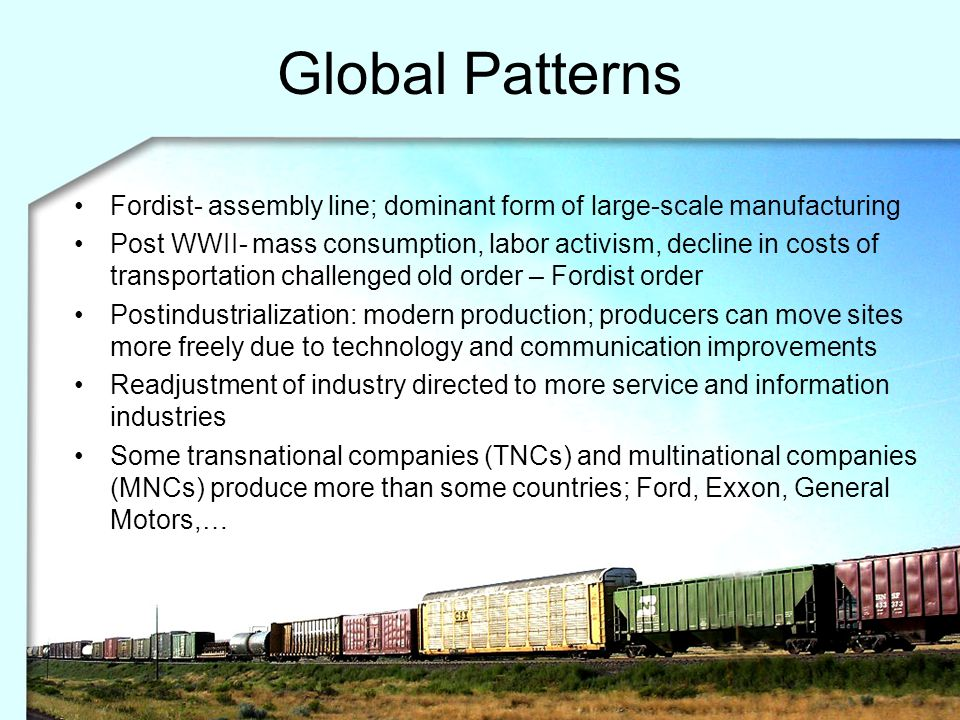 Global Patterns Fordist- assembly line; dominant form of large-scale manufacturing.