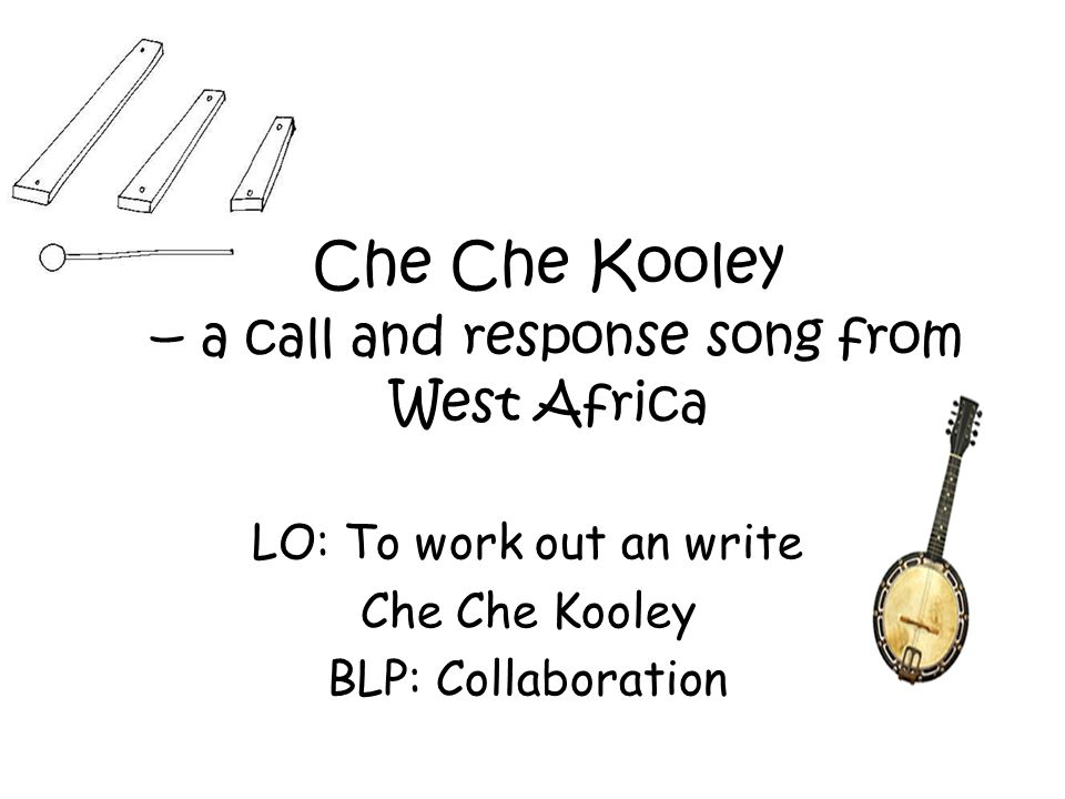 Che Che Kooley – a call and response song from West Africa