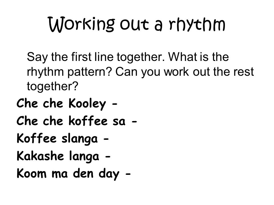 Working out a rhythm Say the first line together. What is the rhythm pattern Can you work out the rest together