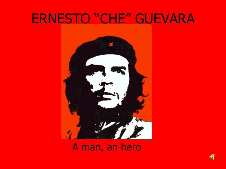 ERNESTO CHE GUEVARA A man, an hero