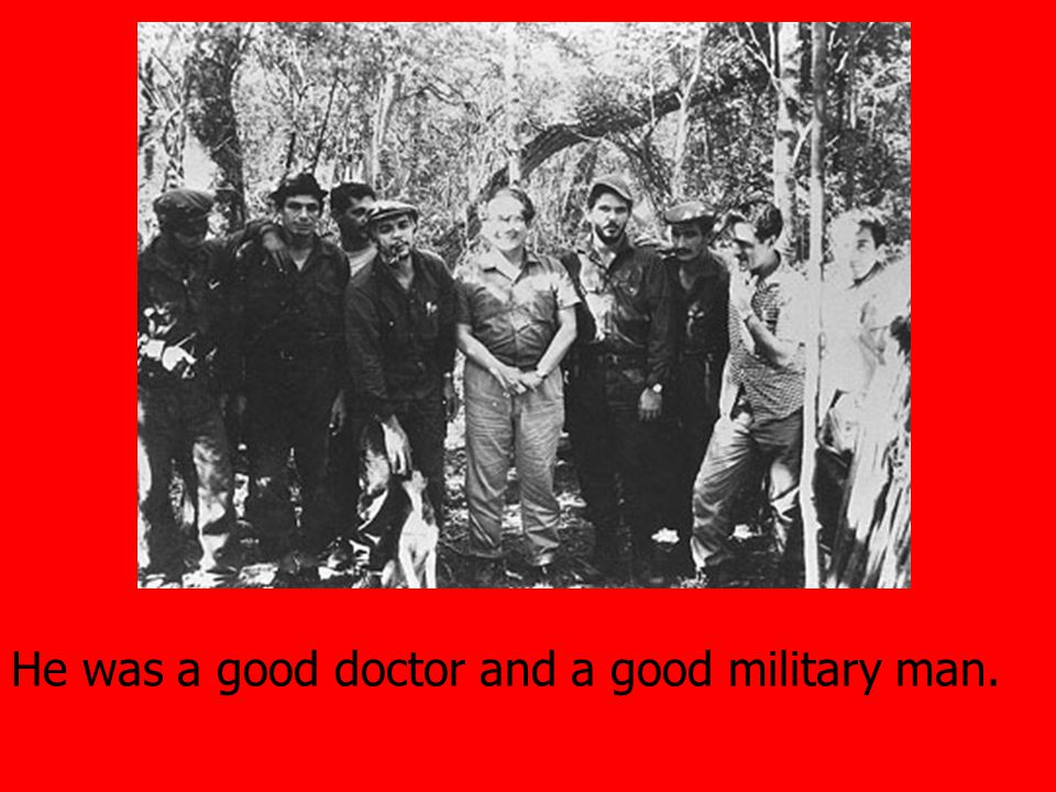 He was a good doctor and a good military man.