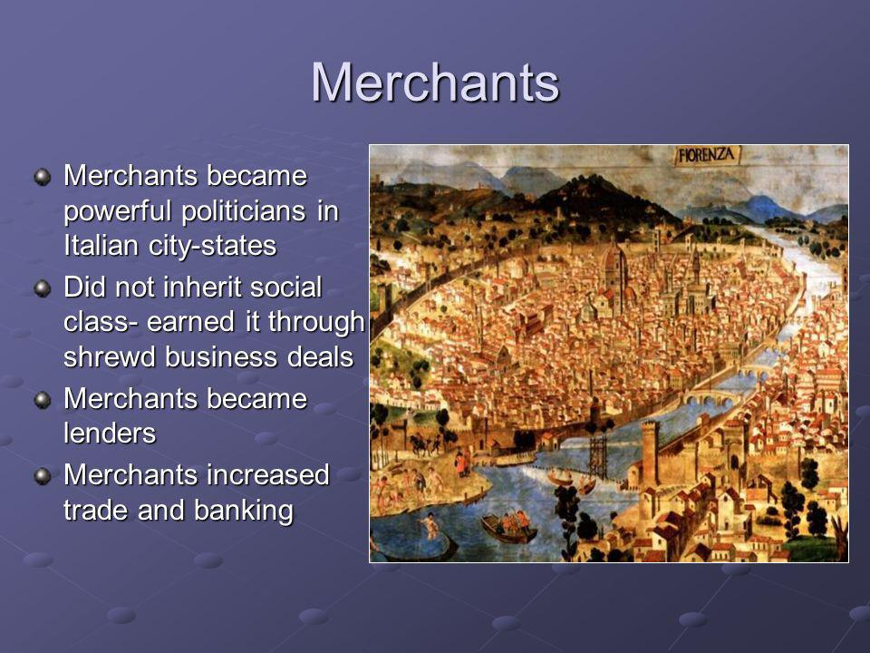 Merchants Merchants became powerful politicians in Italian city-states
