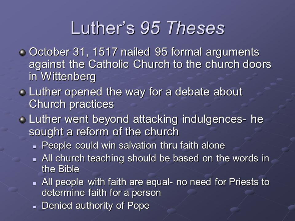 Luther's 95 ThesesOctober 31, 1517 nailed 95 formal arguments against the Catholic Church to the church doors in Wittenberg.