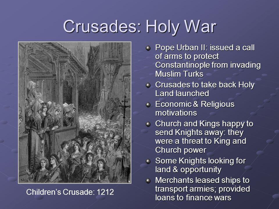 Crusades: Holy WarPope Urban II: issued a call of arms to protect Constantinople from invading Muslim Turks.