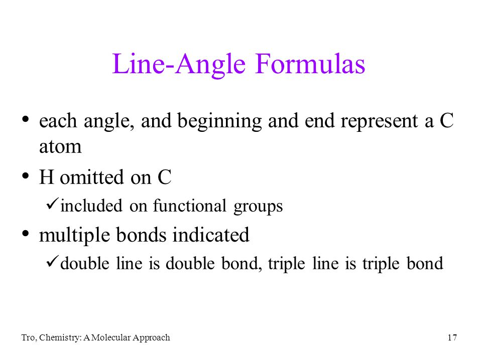 Line-Angle Formulas each angle, and beginning and end represent a C atom. H omitted on C. included on functional groups.