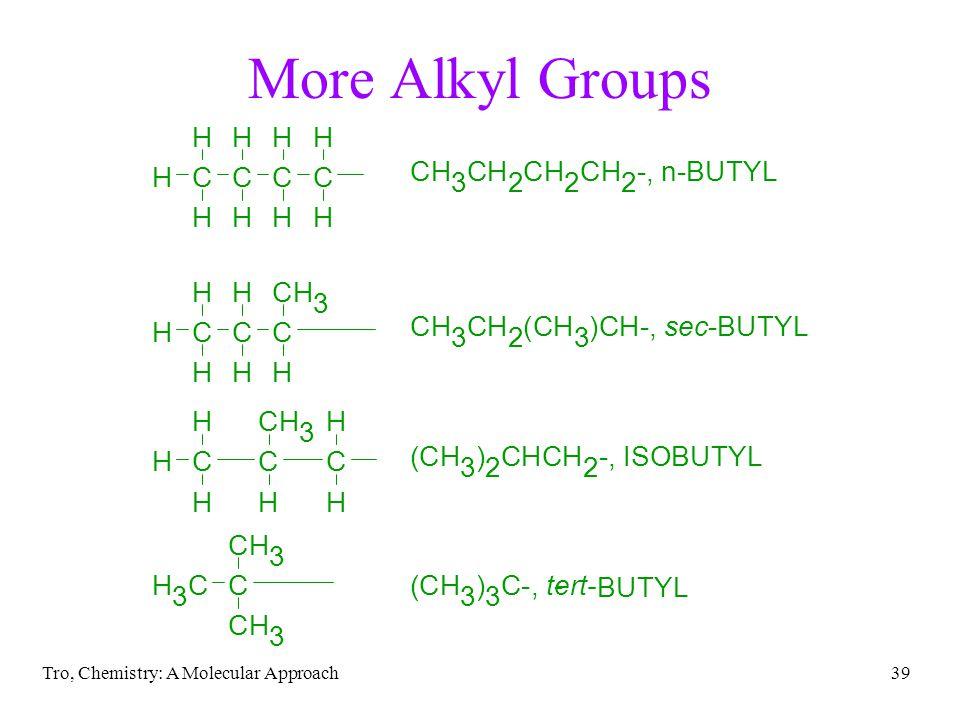 More Alkyl Groups C H 3 ( ) 2 - , I S O B U T Y L s e c n tert- B U T