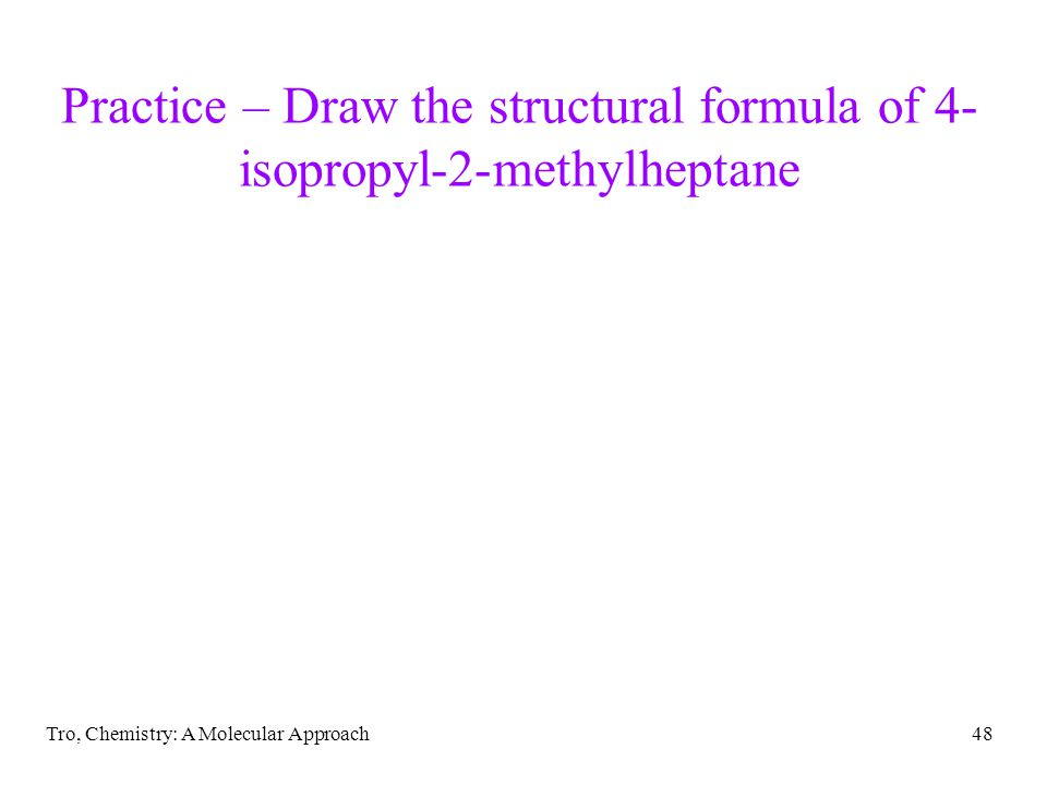 Practice – Draw the structural formula of 4-isopropyl-2-methylheptane