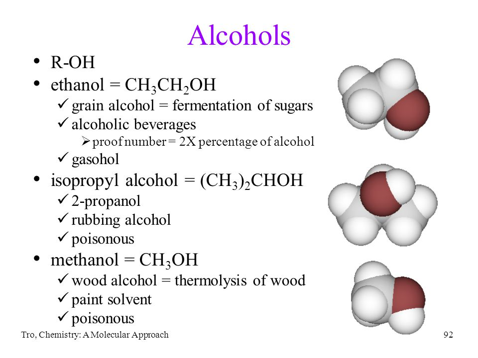 Alcohols R-OH ethanol = CH3CH2OH isopropyl alcohol = (CH3)2CHOH