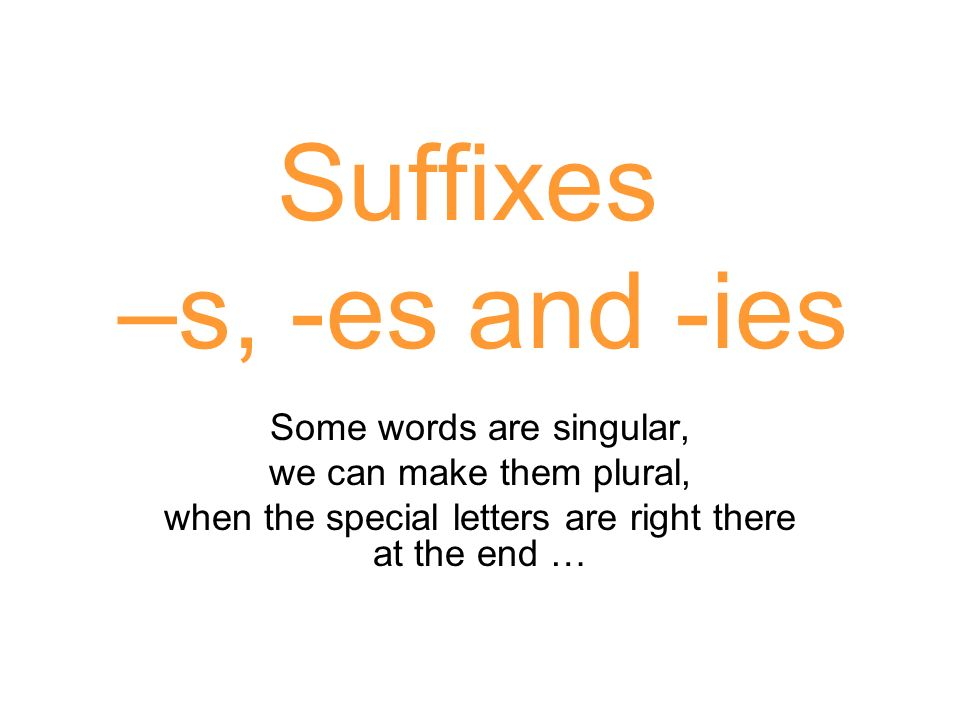 Suffixes –s, -es and -ies