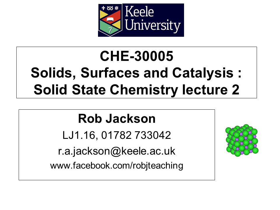 CHE-30005 Solids, Surfaces and Catalysis : Solid State Chemistry lecture 2