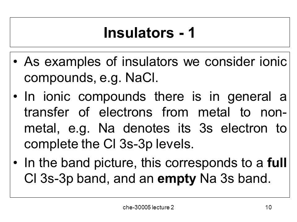 Insulators - 1 As examples of insulators we consider ionic compounds, e.g. NaCl.