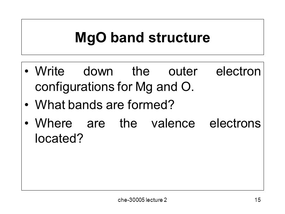 MgO band structure Write down the outer electron configurations for Mg and O. What bands are formed