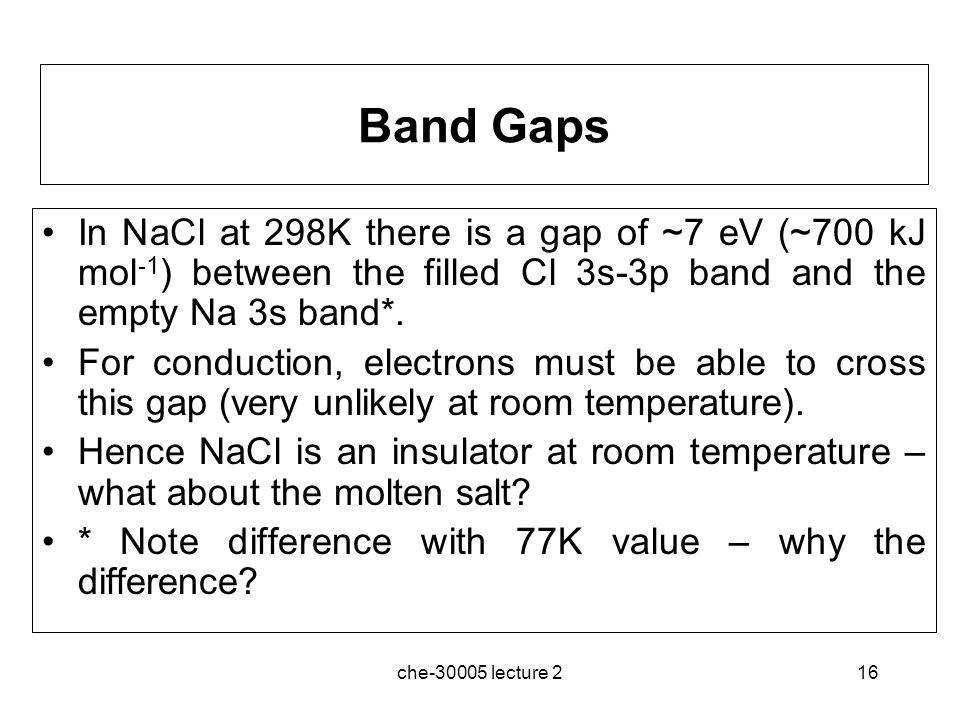 Band Gaps In NaCl at 298K there is a gap of ~7 eV (~700 kJ mol-1) between the filled Cl 3s-3p band and the empty Na 3s band*.