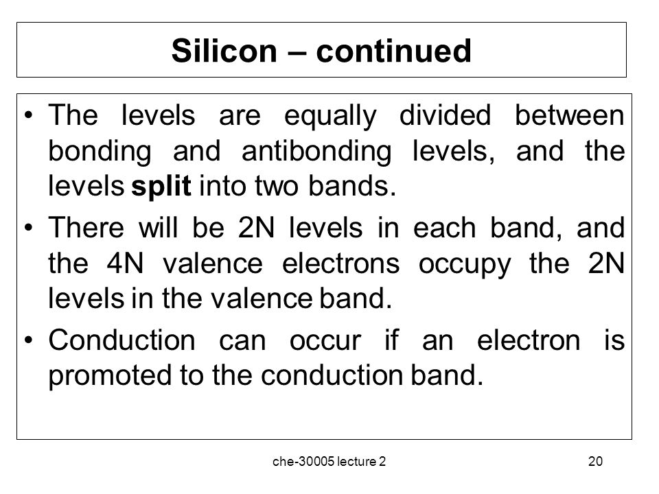 Silicon – continued The levels are equally divided between bonding and antibonding levels, and the levels split into two bands.