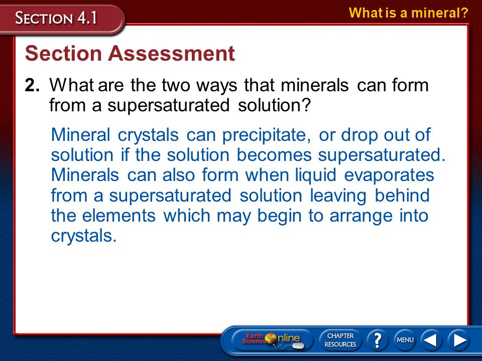 What is a mineral Section Assessment. 2. What are the two ways that minerals can form from a supersaturated solution