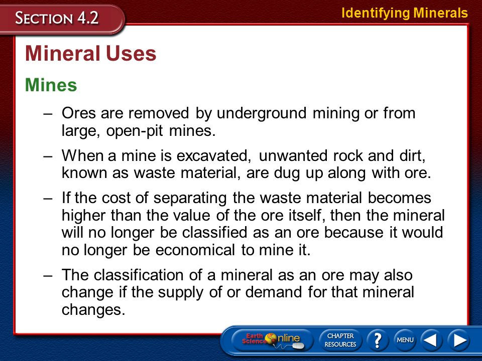 Identifying Minerals Mineral Uses. Mines. Ores are removed by underground mining or from large, open-pit mines.