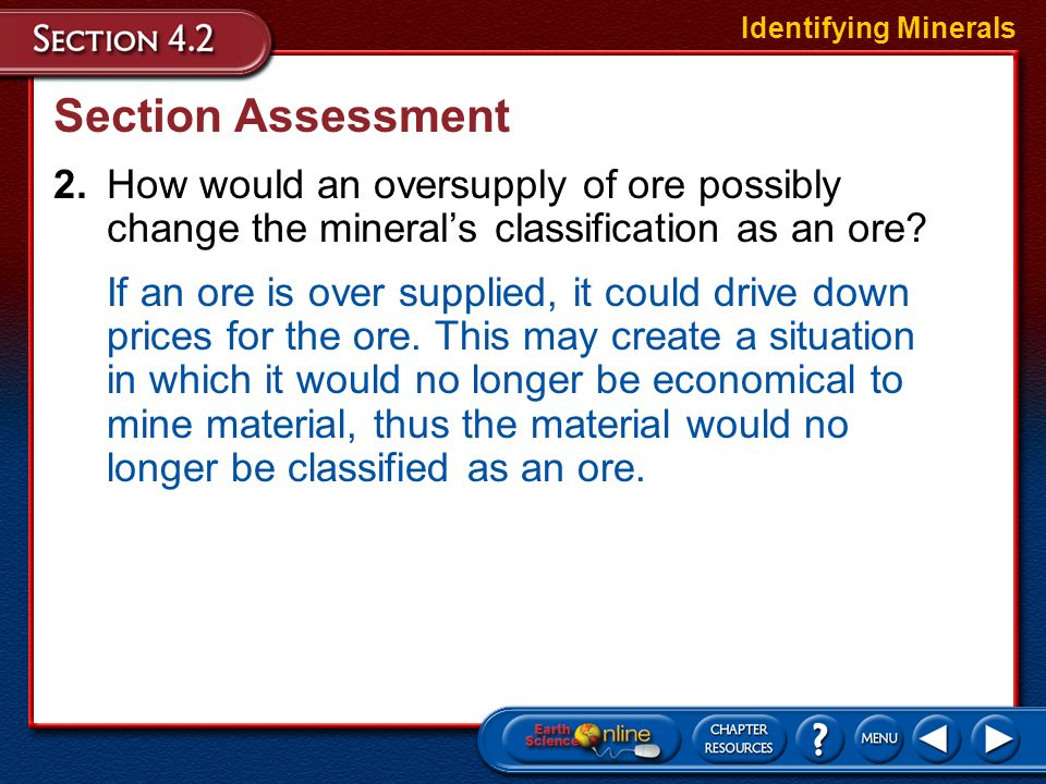 Identifying Minerals Section Assessment. 2. How would an oversupply of ore possibly change the mineral's classification as an ore