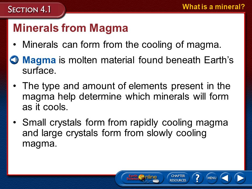 Minerals from Magma Minerals can form from the cooling of magma.