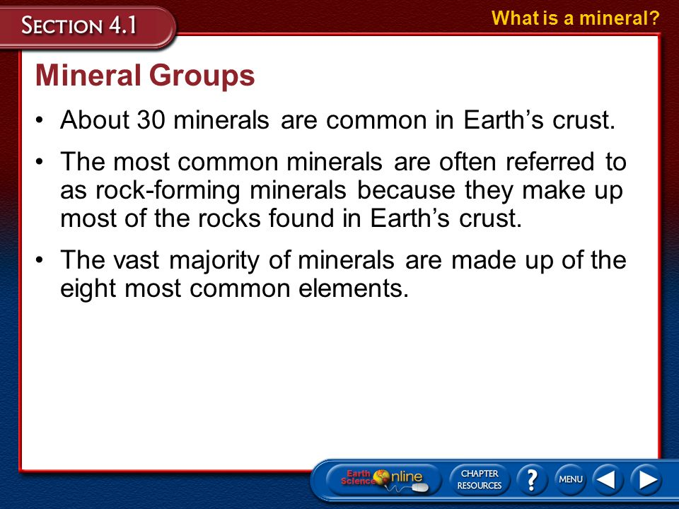 Mineral Groups About 30 minerals are common in Earth's crust.