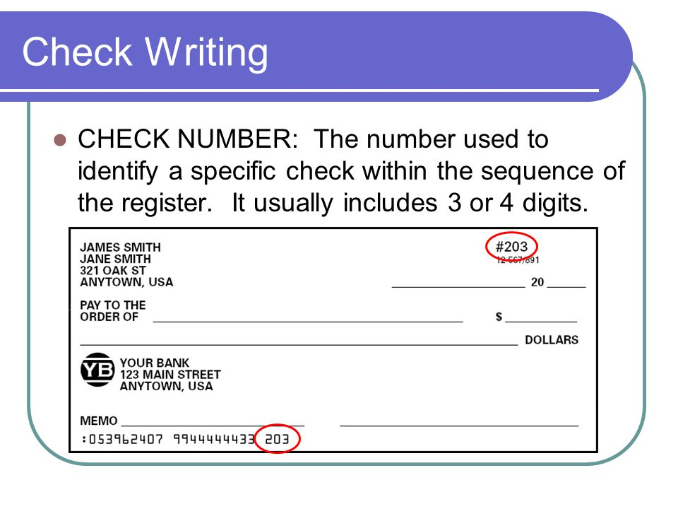 Check Writing CHECK NUMBER: The number used to identify a specific check within the sequence of the register.
