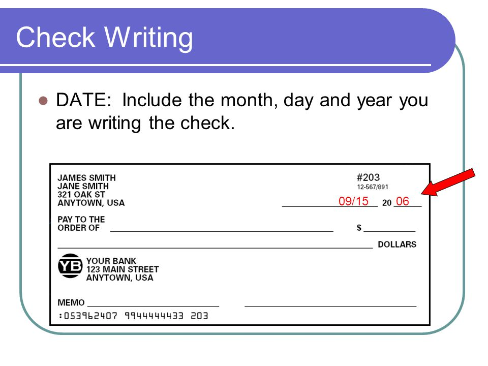 Check Writing DATE: Include the month, day and year you are writing the check. 09/15 06