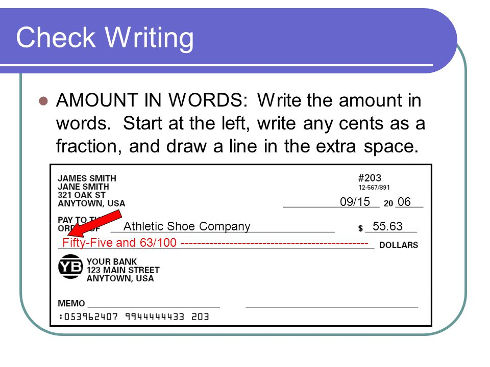 Check Writing AMOUNT IN WORDS: Write the amount in words. Start at the left, write any cents as a fraction, and draw a line in the extra space.