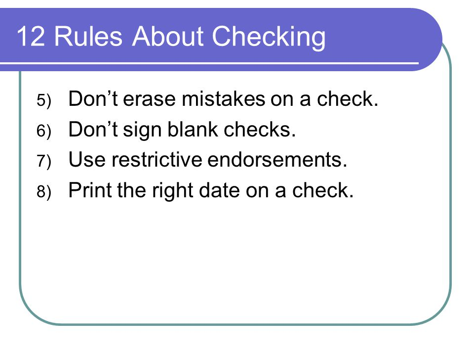 12 Rules About Checking Don't erase mistakes on a check.