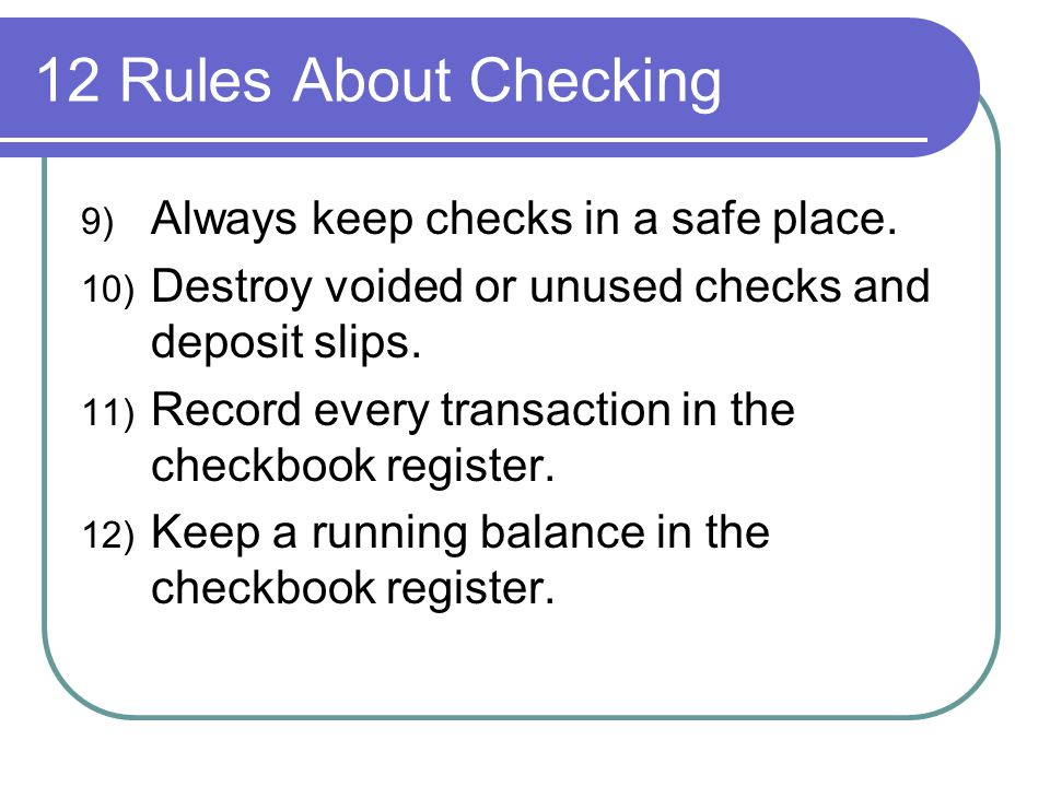 12 Rules About Checking Always keep checks in a safe place.