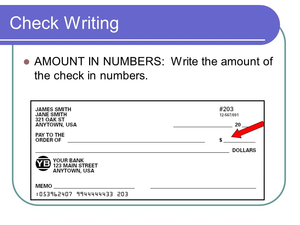 Check Writing AMOUNT IN NUMBERS: Write the amount of the check in numbers.