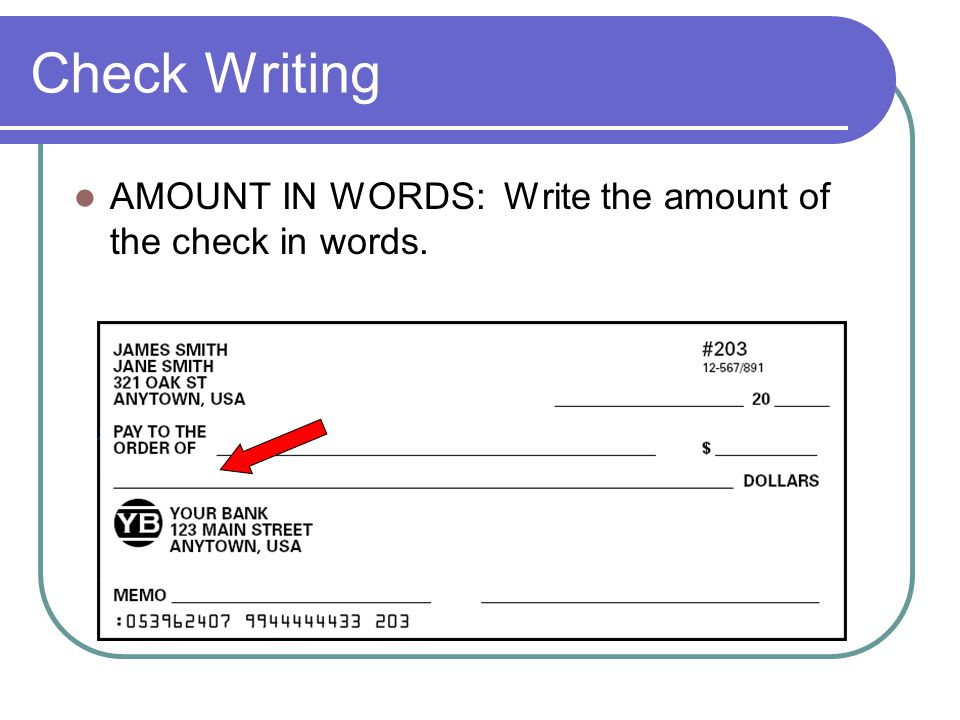 Check Writing AMOUNT IN WORDS: Write the amount of the check in words.
