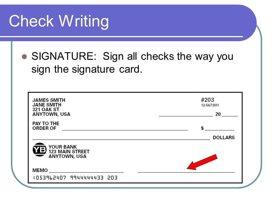 Check Writing SIGNATURE: Sign all checks the way you sign the signature card.