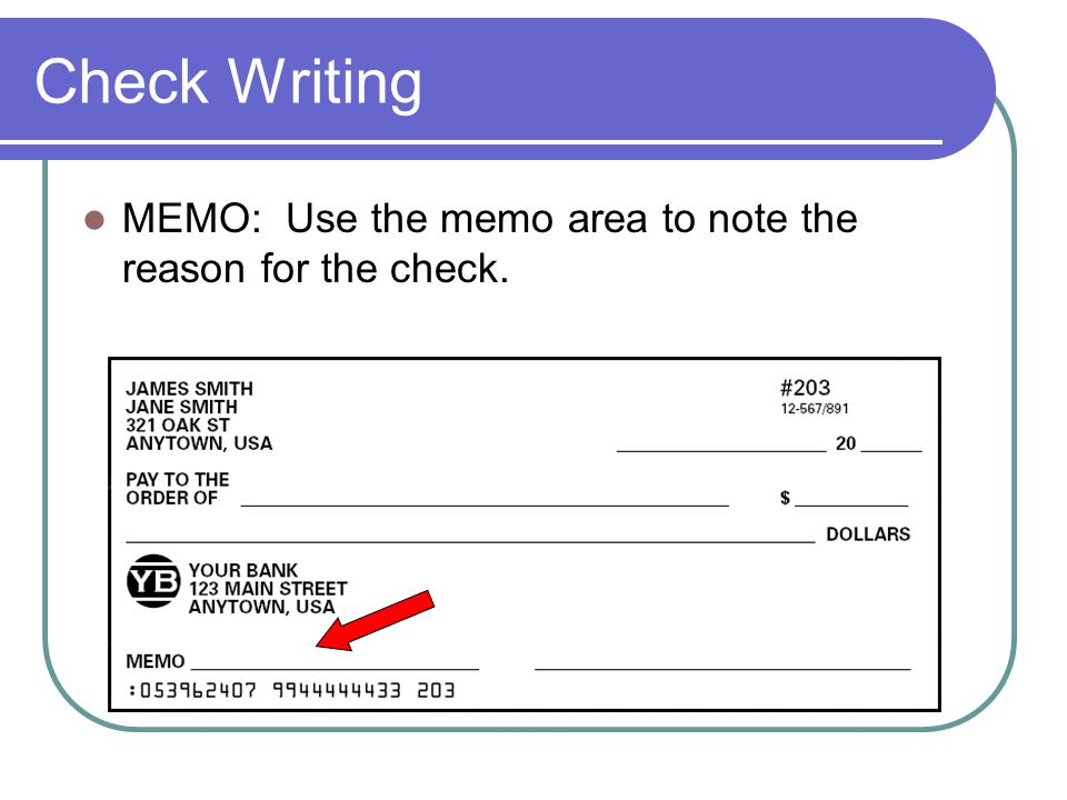 Check Writing MEMO: Use the memo area to note the reason for the check.