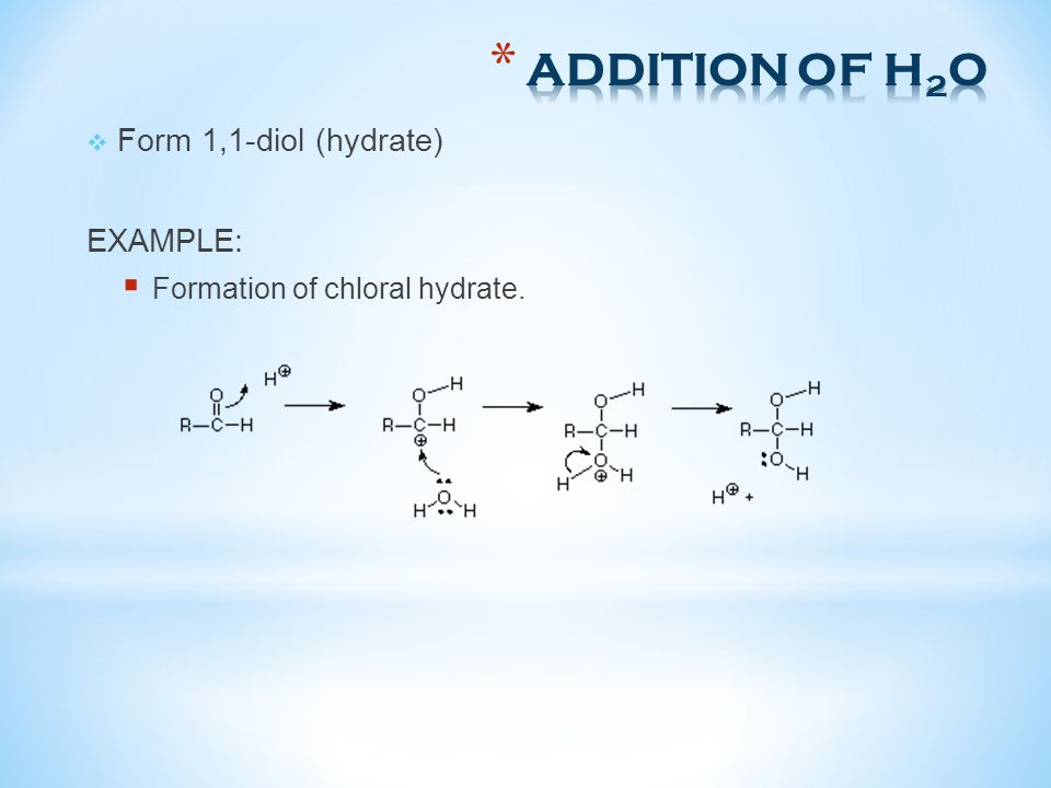 ADDITION OF H2O Form 1,1-diol (hydrate) EXAMPLE: