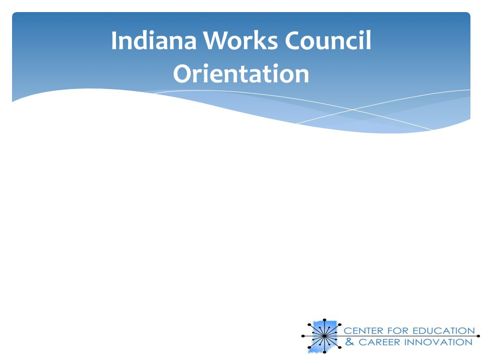 Indiana Works Council Orientation