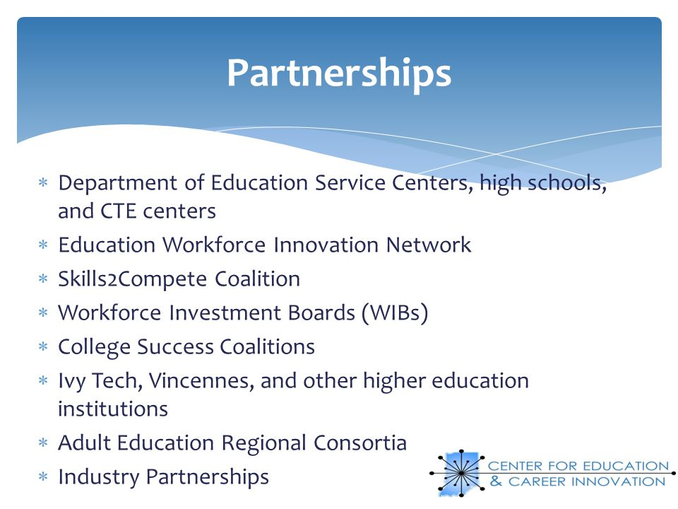 Partnerships Department of Education Service Centers, high schools, and CTE centers. Education Workforce Innovation Network.