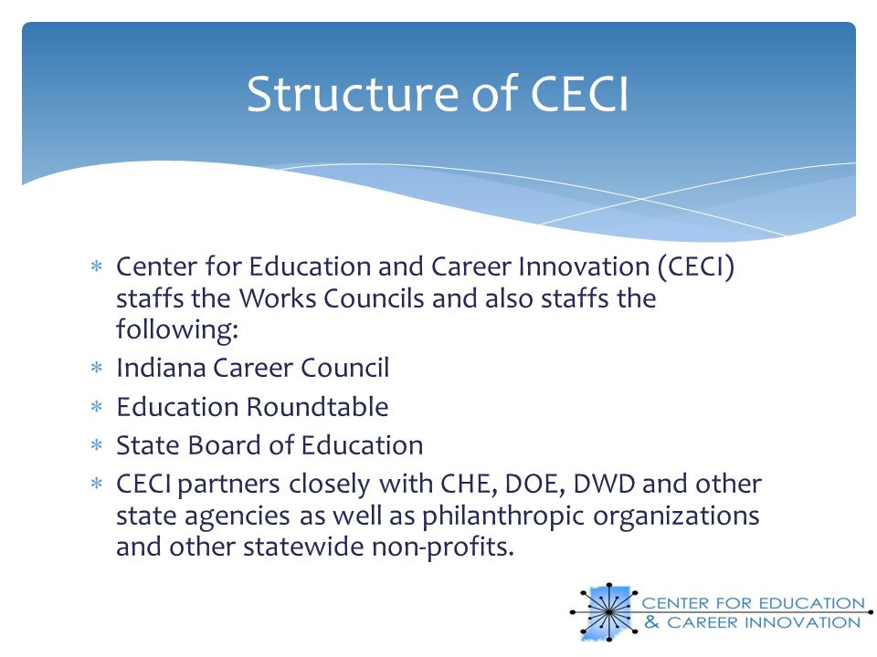 Structure of CECI Center for Education and Career Innovation (CECI) staffs the Works Councils and also staffs the following: