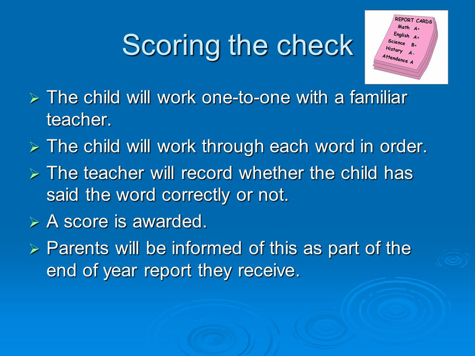 Scoring the check The child will work one-to-one with a familiar teacher. The child will work through each word in order.