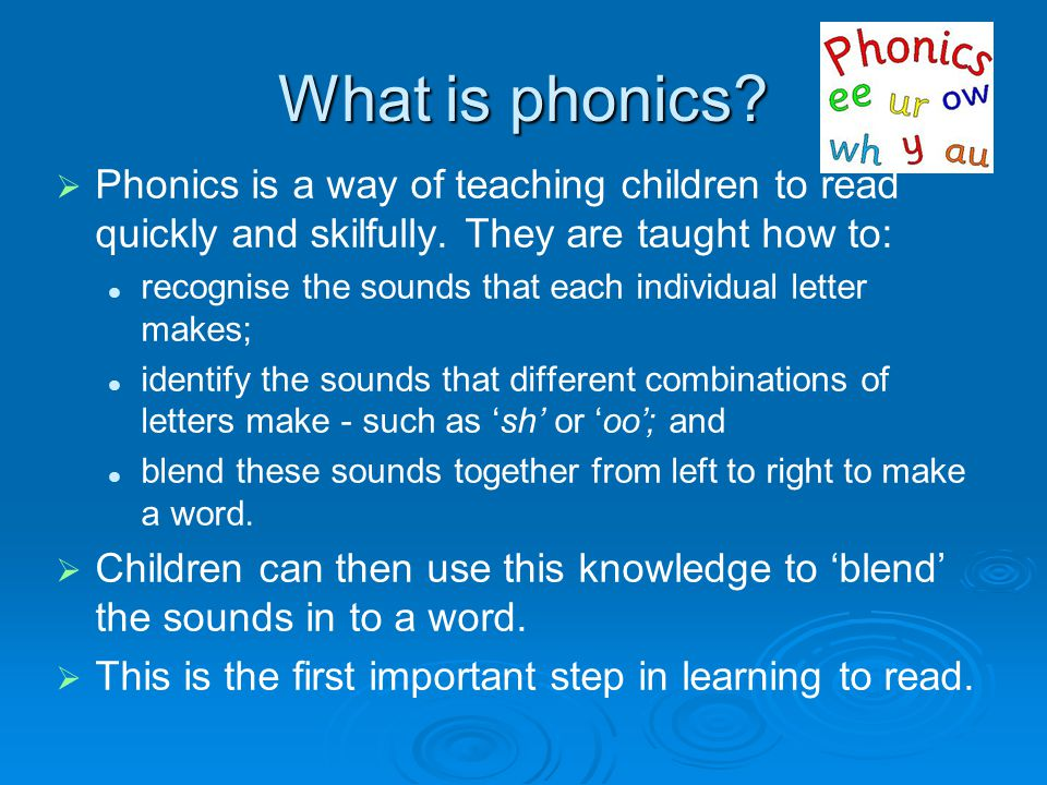 What is phonics Phonics is a way of teaching children to read quickly and skilfully. They are taught how to: