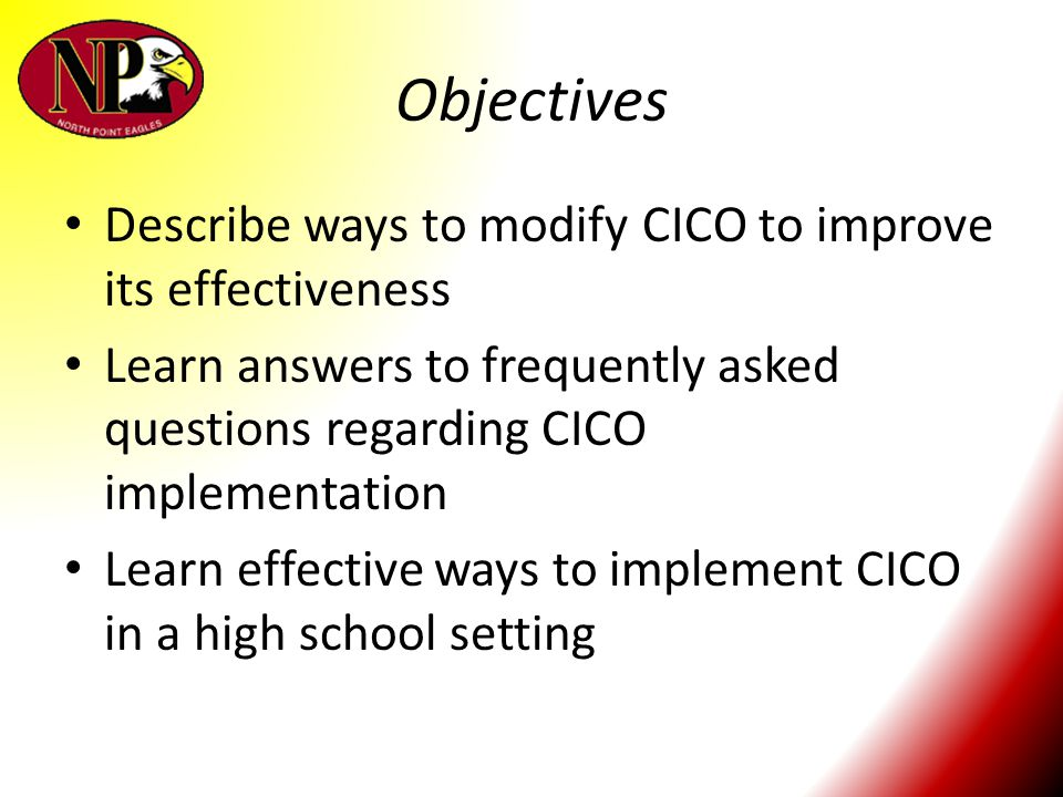 Objectives Describe ways to modify CICO to improve its effectiveness