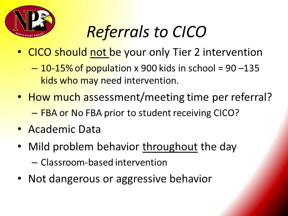 Referrals to CICO CICO should not be your only Tier 2 intervention