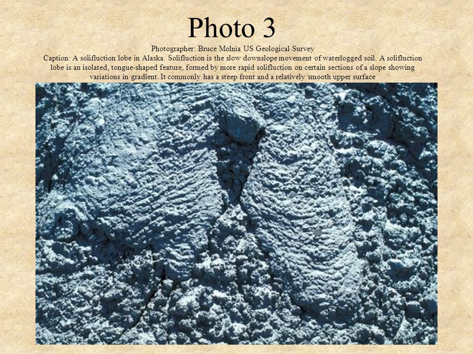 Photo 3 Photographer: Bruce Molnia US Geological Survey Caption: A solifluction lobe in Alaska.