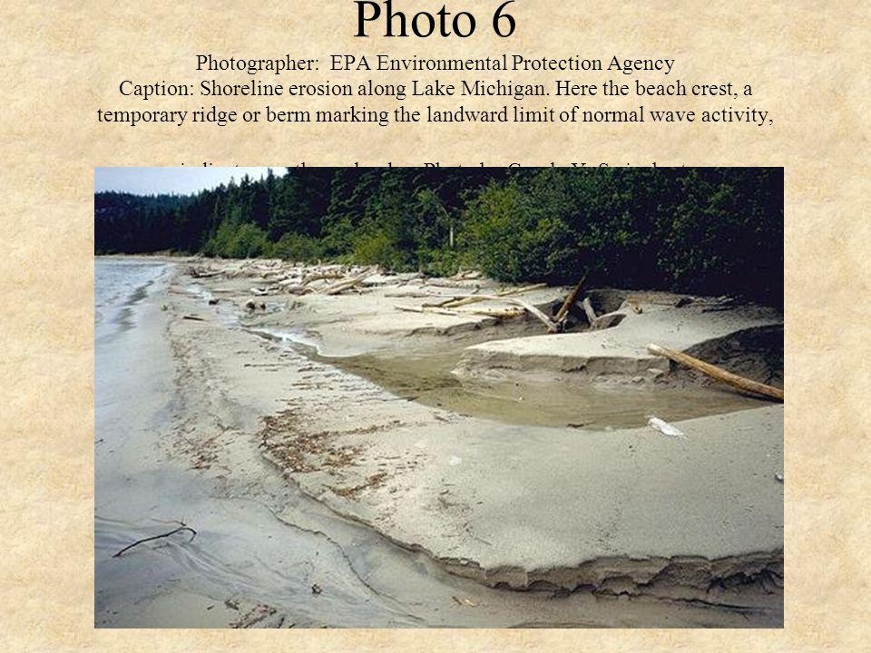 Photo 6 Photographer: EPA Environmental Protection Agency Caption: Shoreline erosion along Lake Michigan.
