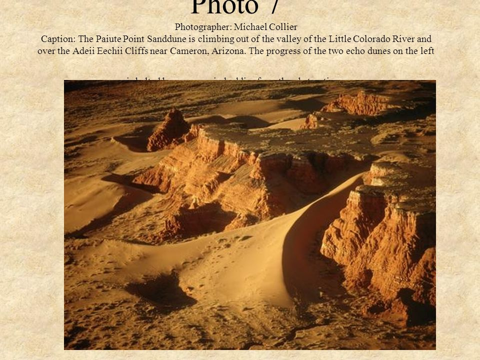 Photo 7 Photographer: Michael Collier Caption: The Paiute Point Sanddune is climbing out of the valley of the Little Colorado River and over the Adeii Eechii Cliffs near Cameron, Arizona.
